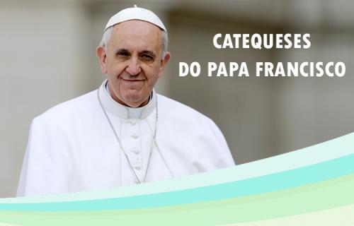 Catequeses do Papa Francisco